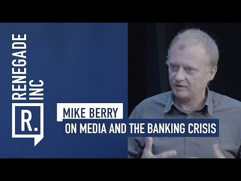 MIKE BERRY on Media Coverage of the Banking Crisis