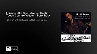 Episode 003: Scott Arens - Rootin Tootin Country Western Punk Rock