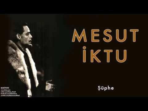 Mesut İktu - Şüphe [ Bariton © 2009 Kalan Müzik ]
