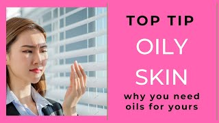 WHY OIL IS BENEFICIAL FOR OILY SKIN