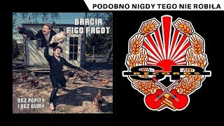 BRACIA FIGO FAGOT - Podobno nigdy tego nie robiła [OFFICIAL AUDIO]