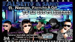 Yo Se Que Tu Quieres - Falsetto y Sammy Ft.Ñengo Flow, Opi y Farruko (Official Remix)