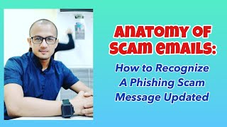 Anatomy of Scam Emails: How to Recognize a Phishing Scam Message Updated