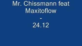 Mr. Chissmann feat MaxitoFlow - 24.12