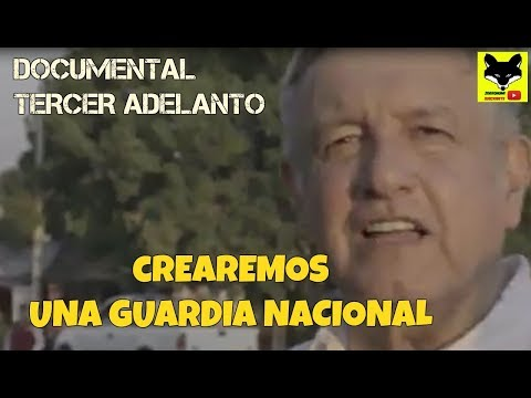 """AMLO propone la creación de la  """"Guardia nacional mexicana"""": documental """"esto soy"""""""