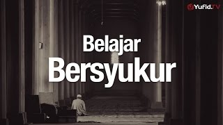 Ceramah Agama Islam: Belajar Bersyukur - Ustadz Dr. Firanda Andirja, MA.