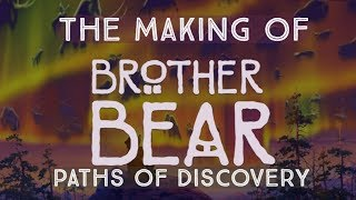 Paths of Discover | The Making of Brother Bear (Full Documentary)