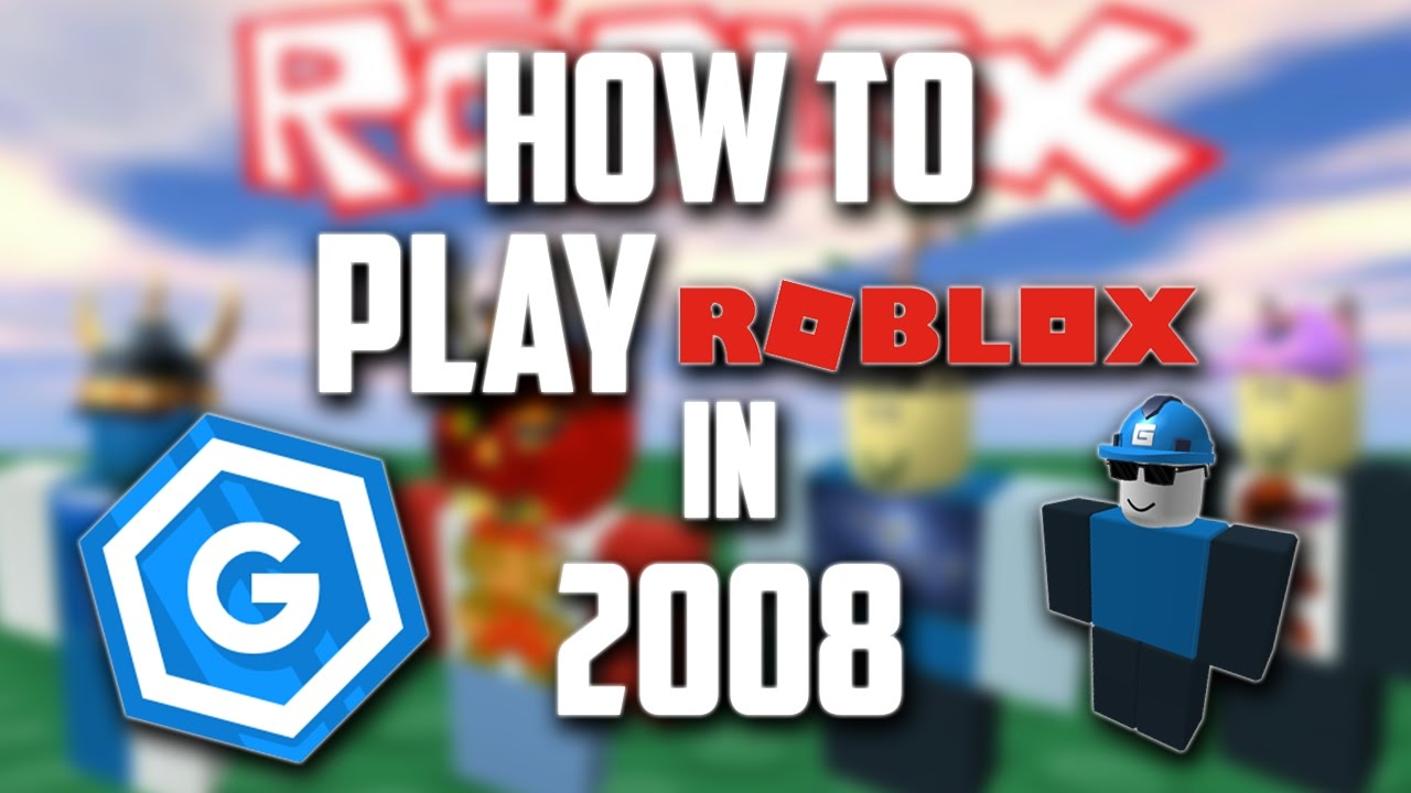 HOW TO PLAY ROBLOX IN 2008