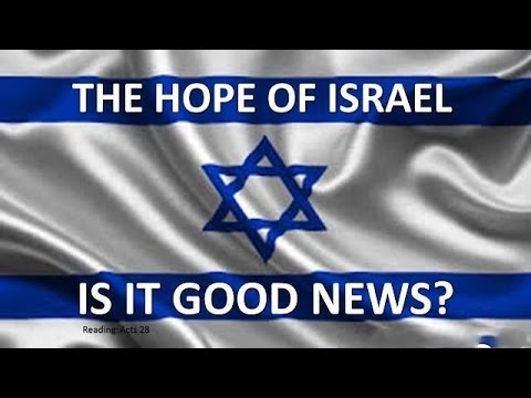 The hope of Israel is it good news?