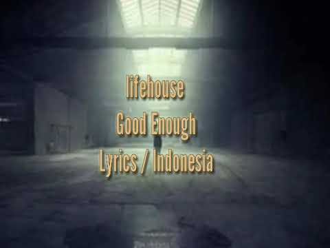 Lifehouse - Good Enough (Lyrics / Indo)