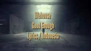 Lifehouse - Good Enough (Lyrics / Indo)