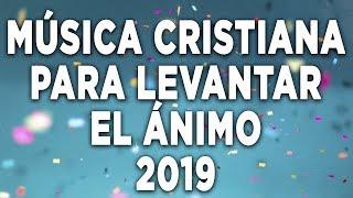 MÚSICA CRISTIANA PARA LEVANTAR EL ÁNIMO 2019- ALABANZAS PARA ALIMENTAR EL ALMA - EN ADORACIÓN A DIOS