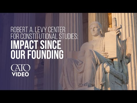 Robert A. Levy Center for Constitutional Studies: Impact Since Our Founding