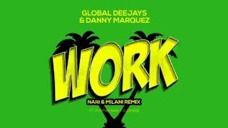 Global Deejays & Danny Marquez - Work (Nari & Milani Remix) [ft. Puppah Nas-T & Denise]