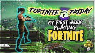 My First Week Playing Fortnite | FORTNITE FRIDAY - WEEK 1