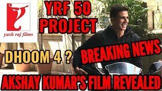 BREAKING NEWS: AKSHAY KUMAR'S FILM IN YRF 50 PROJECT REVEALED | DHOOM 4 ? | FULL DETAILS