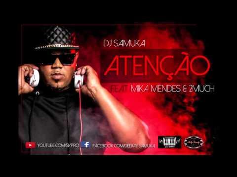 Dj Samuka - Atenção feat Mika Mendes & 2Much