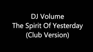 DJ Volume - The Spirit Of Yesterday (Club Version) [Full HQ]