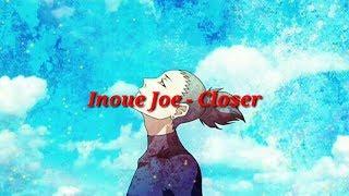 Inoue Joe - Closer ( Lyrics dan Terjemahan )