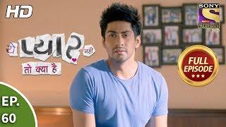 Yeh Pyaar Nahi Toh Kya Hai - Ep 60 - Full Episode - 8th June, 2018