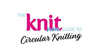The Knit Now Guide to Circular Knitting