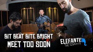 Meet to soon - Bit Beat Bite Bright | ELEFANTE SESSIONS
