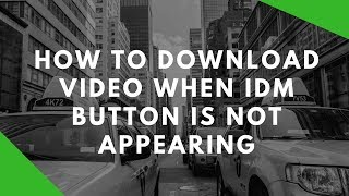 How to download video when idm button is not appearing