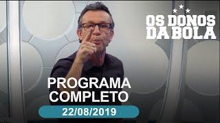 Os Donos da Bola - 22/08/2019 - Programa completo