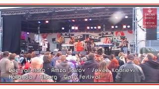 """AMZA TAIROV * DEMiRALi NATO * SEVEN KADSiEVi """"Hollanda Tilburg Gipsy Festival !"""