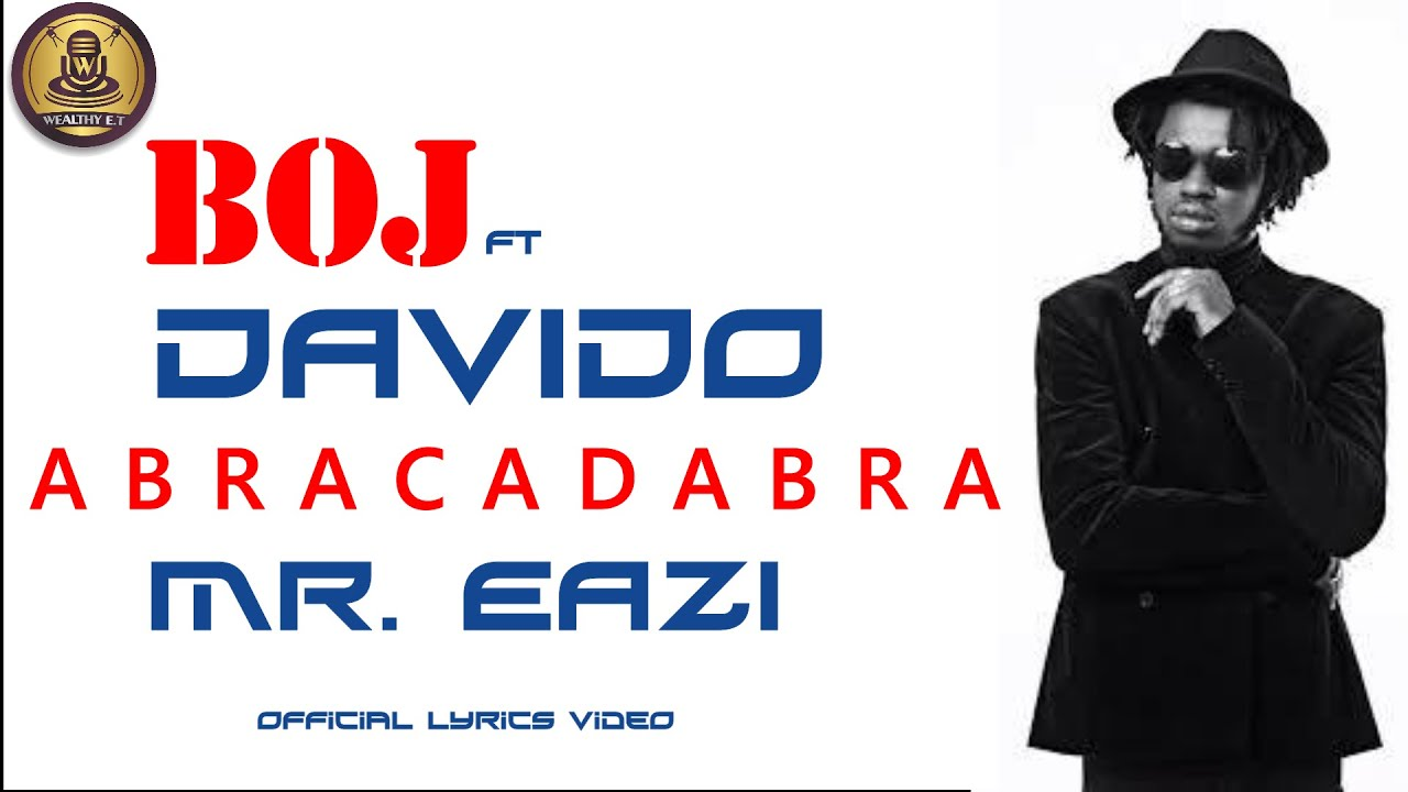 Download Boj ft Davido - Abracadabra Mr Eazi (Official Lyrics Video)