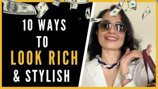 10 Ways to LOOK RICH and Stylish ....Even If You're NOT!