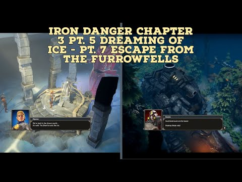 Iron Danger Playthrough Chapter 3 Pt. 5 Dreaming of Ice - Pt. 7 Escape From the Furrowfells  