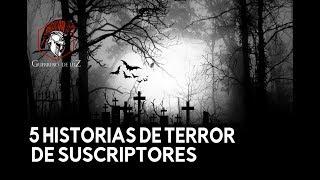 5 Historias Enviadas Por Suscriptores (Historias De Terror)