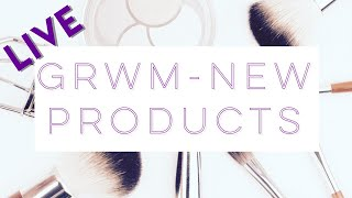 GRWM - New Products - Live