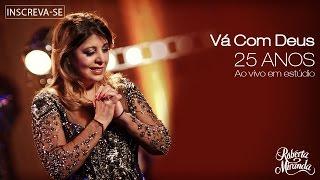 Roberta Miranda - Vá Com Deus | DVD 25 anos Ao vivo em estúdio (Vídeo Oficial)