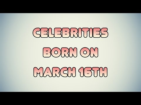 Celebrities born on March 16th