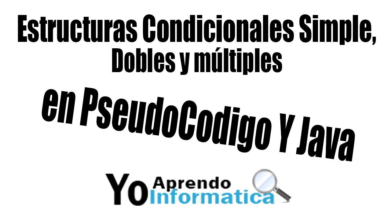 Estructuras Condicionales Simple Dobles Y Múltiples En Pseudocodigo Y Java