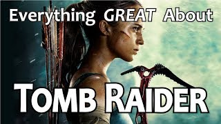 Everything GREAT About Tomb Raider!