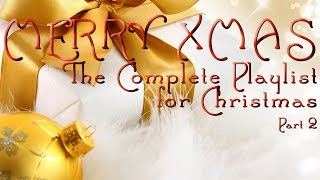 MERRY XMAS - The Complete Playlist for Christmas - Part 2