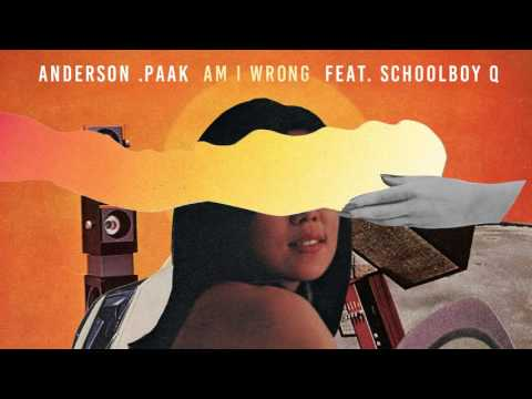 Anderson .Paak - Am I Wrong (feat. ScHoolboy Q)