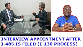 I-130 PROCESS #11 (INTERVIEW APPOINTMENT AFTER I-485 IS FILED)