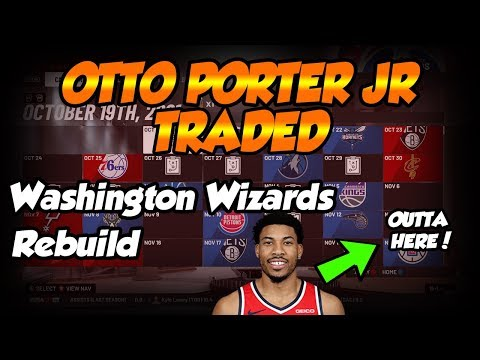 OTTO PORTER JR TRADED! - NBA 2k19 MyLeague Washington Wizards Rebuild