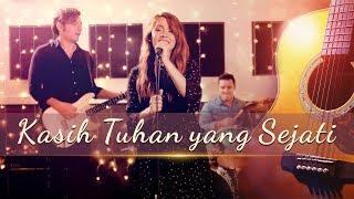Lagu Rohani Kristen Terbaru - Kasih Tuhan yang Sejati - Hatiku memuji Tuhan(Video Musik)