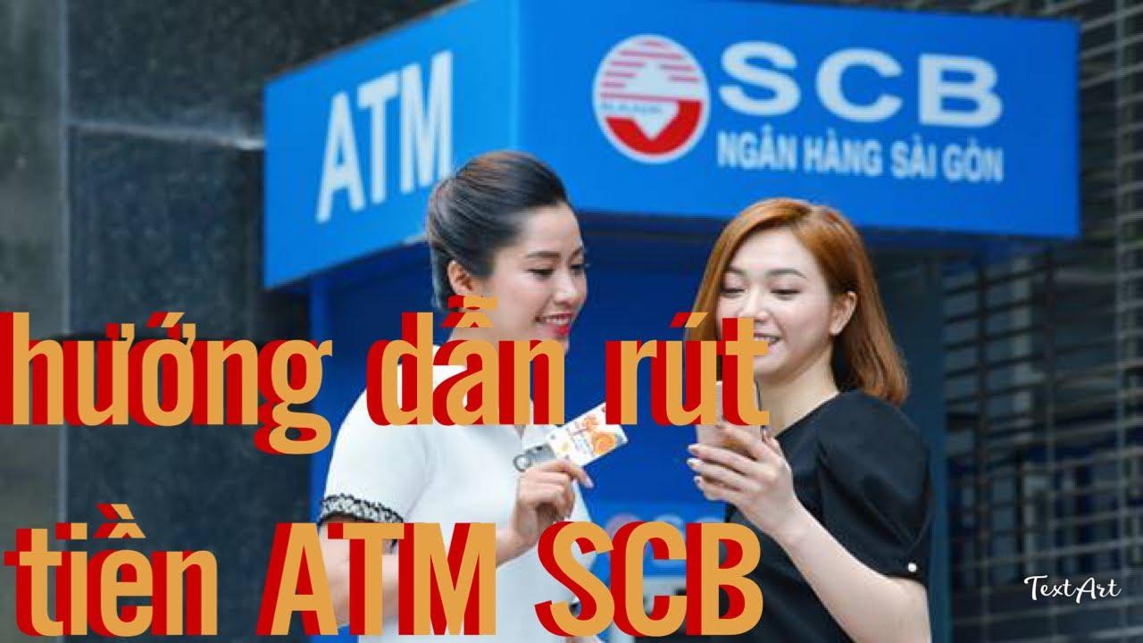 Hướng dẫn rút tiền tại trụ ATM SCB, rút tiền tại máy ATM ngân hàng SCB   credit nguyen