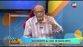 Seguimiento al caso David Ortíz en El Show de Nelson