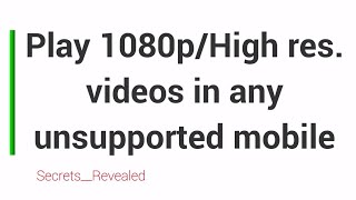 Play 1080p/High resolution videos very smoothly in any unsup...
