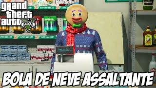 GTA V - Assaltando Lojas com Bola de Neve