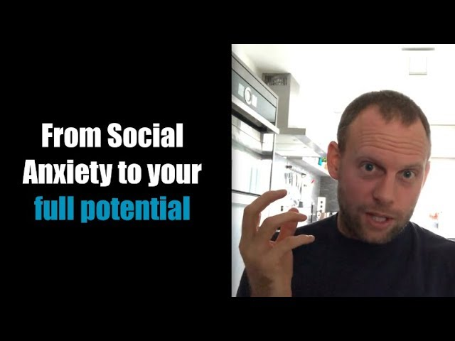 From Social Anxiety to Living Your Full Potential