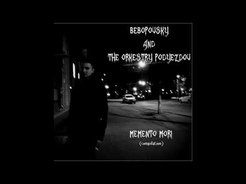 Bebopovsky And The Orkestry Podyezdov - Memento Mori (compilation) [full Album]