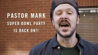 Pastor Mark Super Bowl Party is BACK ON!